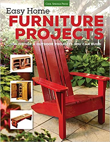Easy Home Furniture Projects 100 Indoor Outdoor Projects You Can Build Editors Of Cool Springs Press 9781591866695 Amazon Com Books