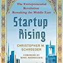 Startup Rising: The Entrepreneurial Revolution Remaking the Middle East Audiobook by Christopher M. Schroeder Narrated by Christopher M. Schroeder