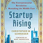 Startup Rising: The Entrepreneurial Revolution Remaking the Middle East | Christopher M. Schroeder