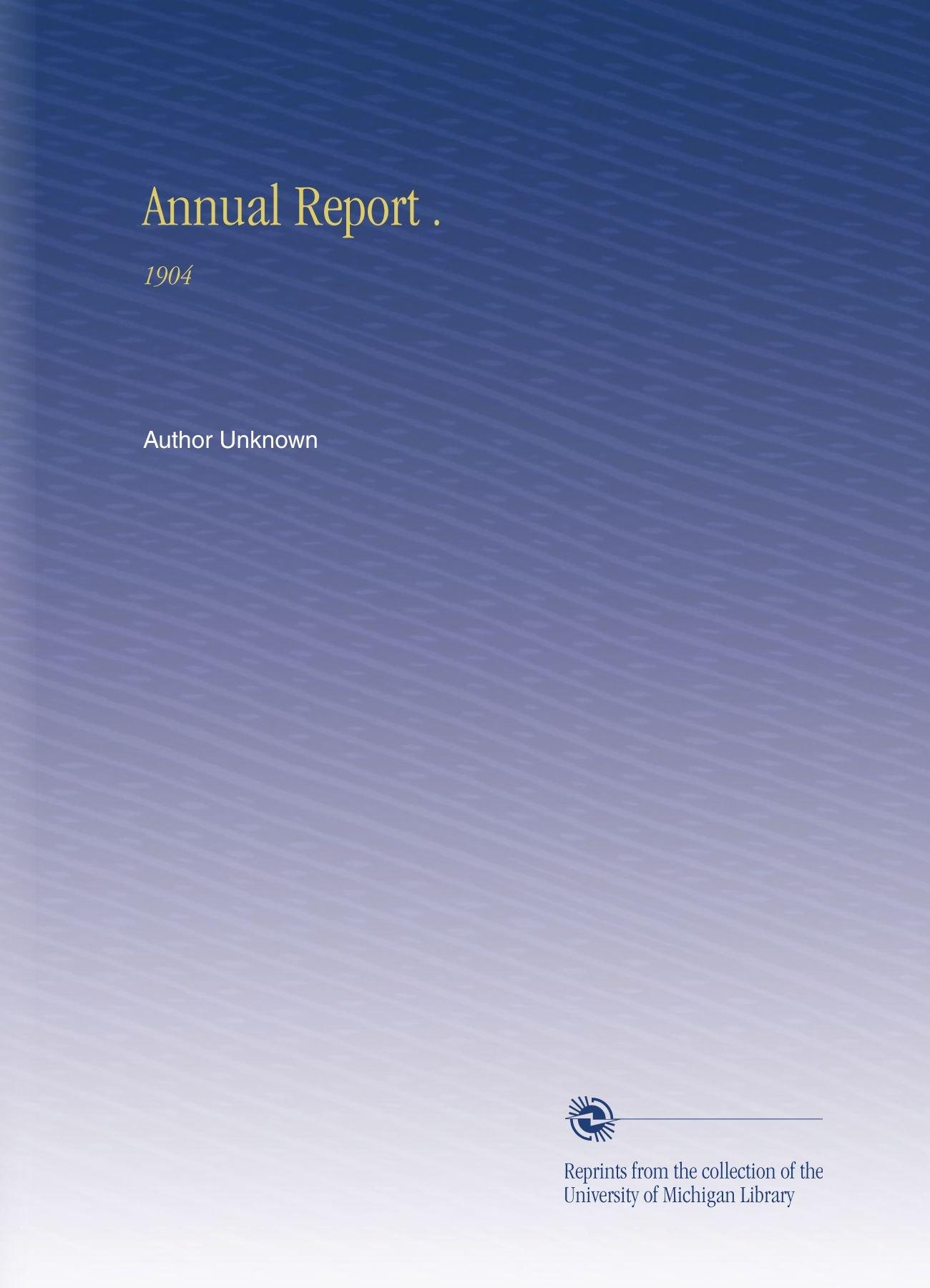 Annual Report .: 1904 PDF