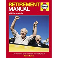 Retirement Manual: The Step-by-step Guide to a Happy, Healthy, Prosperous Future