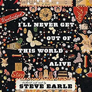 I'll Never Get Out of This World Alive Audiobook