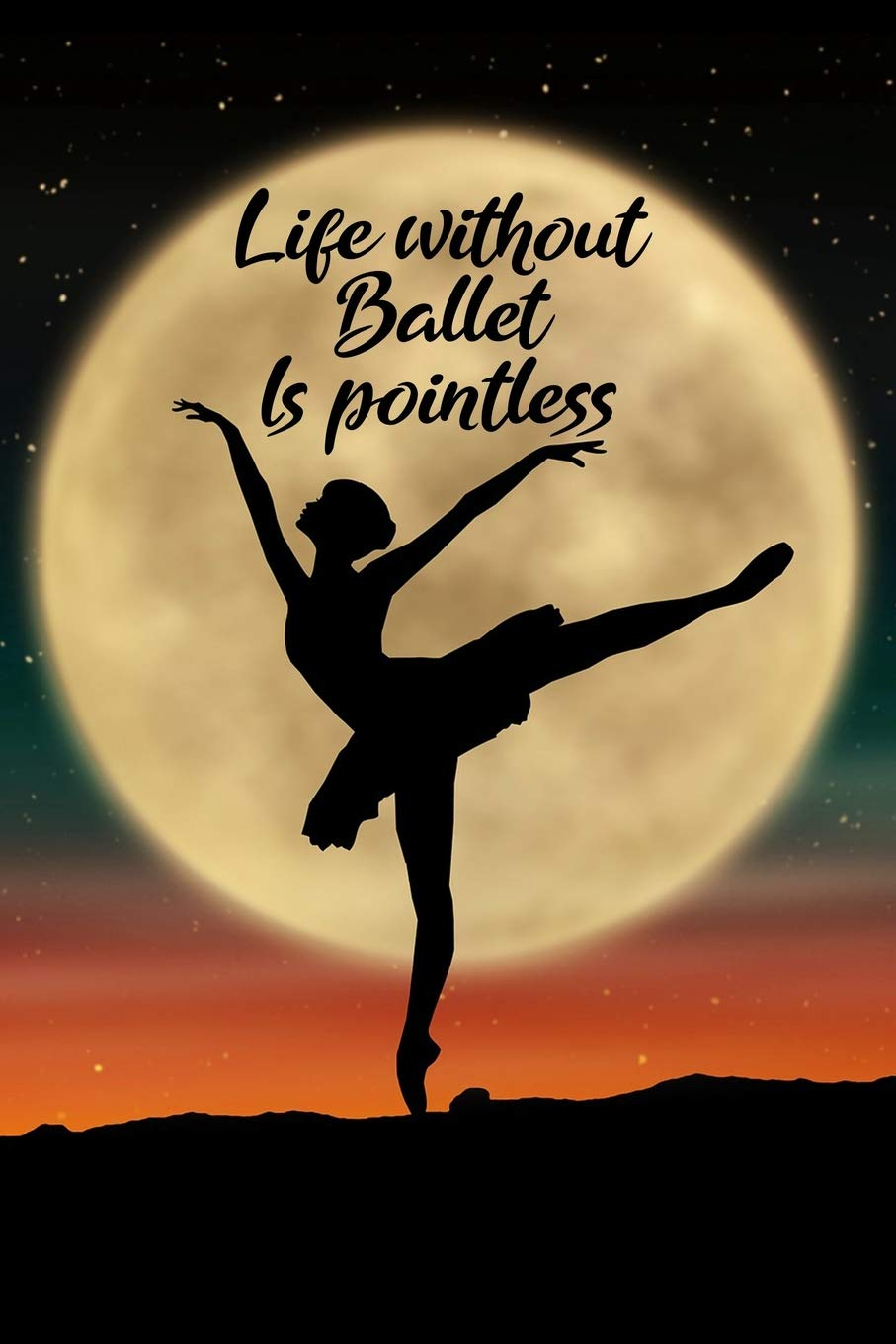 Life Without Ballet Is Pointless Blank Lined Journal Notebook Funny Ballet Notebook Ballet Notebook Ballet Journal Ballerina Notebook Ruled Notebook For Ballet Dancers Ballet Gifts Nova Booki 9781092683531 Amazon Com Books