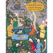 The Shahnama of Shah Tahmasp: The Persian Book of Kings