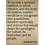 """To recover a spiritual tradition in..."" quote by Matthew Fox, laser engraved on wooden plaque - Size: 8""x10"""