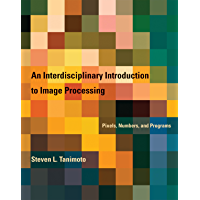 An Interdisciplinary Introduction to Image Processing: Pixels, Numbers, and Programs (The MIT Press)
