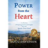 Power from the Heart: A collection of inspiring stories and insights that will Ignite Your Soul