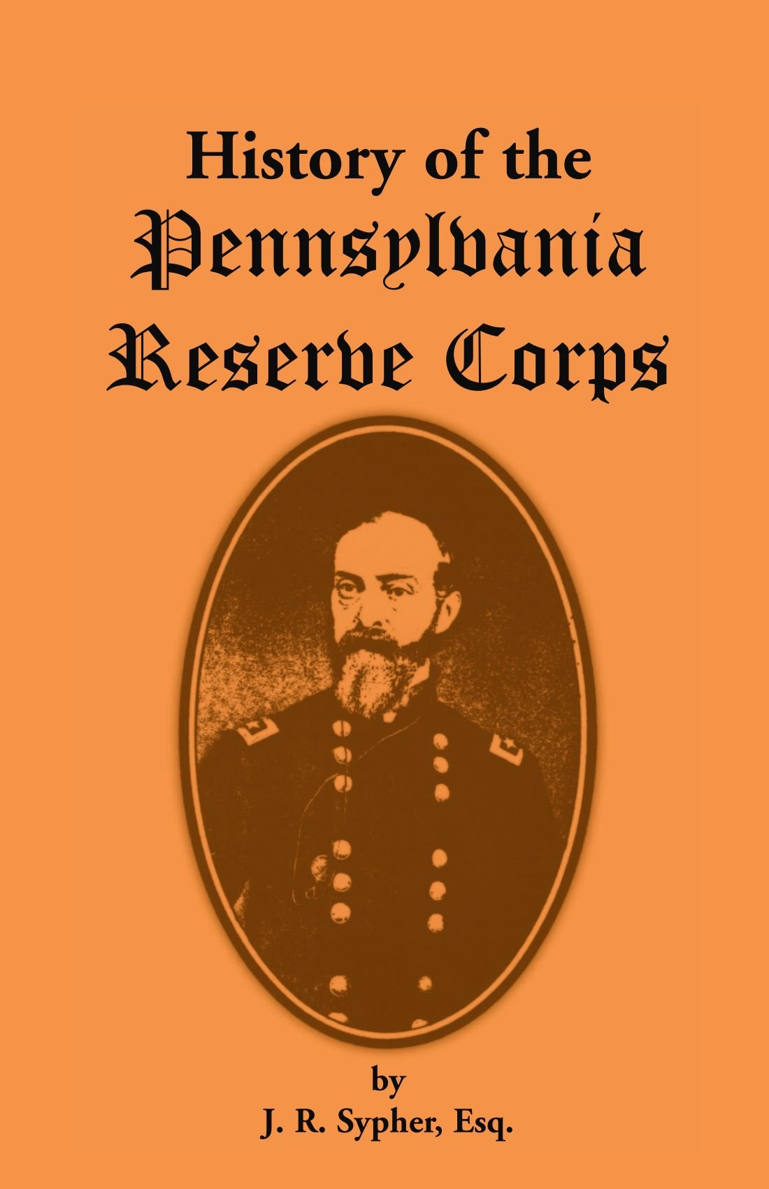 History of the Pennsylvania Reserve Corps: A Complete Record of the Organization, and of the Different Companies, Regiments, and Brigades pdf