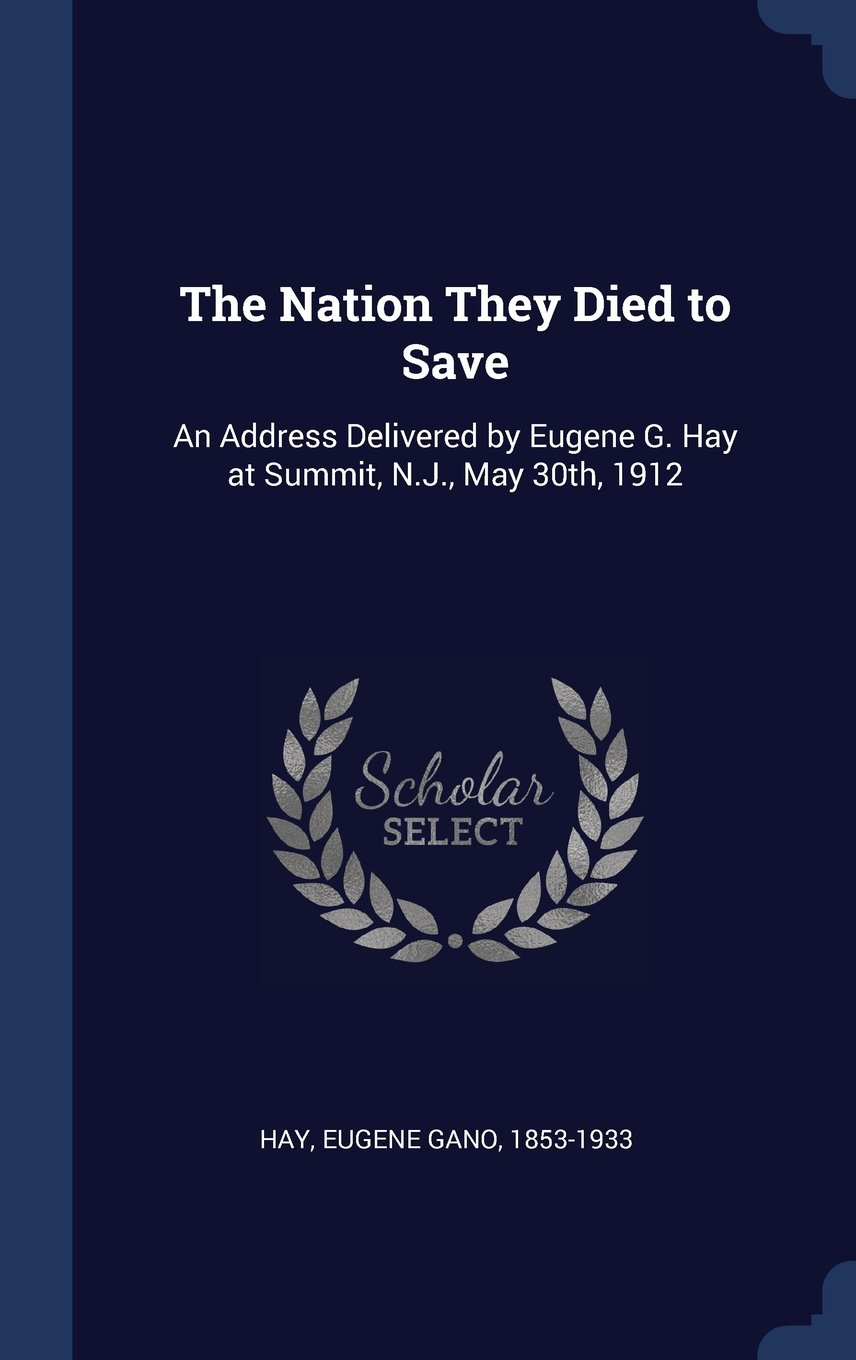 The Nation They Died to Save: An Address Delivered by Eugene G. Hay at Summit, N.J., May 30th, 1912 ebook