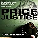 Price of Justice Audiobook by Alan Brenham Narrated by Bob Dunsworth