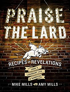 Book Cover: Praise the Lard: Recipes and Revelations from a Legendary Life in Barbecue