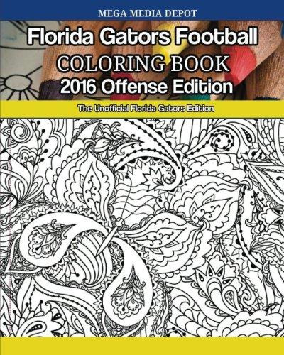 Florida Gators Football 2016 Offense Coloring Book: The Unofficial Florida Gators Edition ebook
