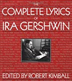 The Complete Lyrics of Ira Gershwin, Robert Kimball, 0306808560