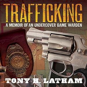 Trafficking: A Memoir of an Undercover Game Warden Audiobook