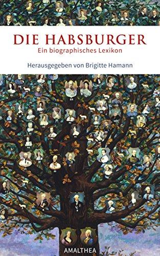 Die Habsburger: Ein biographisches Lexikon. Herausgegeben von Brigitte Hamann. Überarbeitete, ergänzte und korrigierte E-Book-Ausgabe. Herausgegeben und ... Vorwort von Georg Hamann (German Edition)