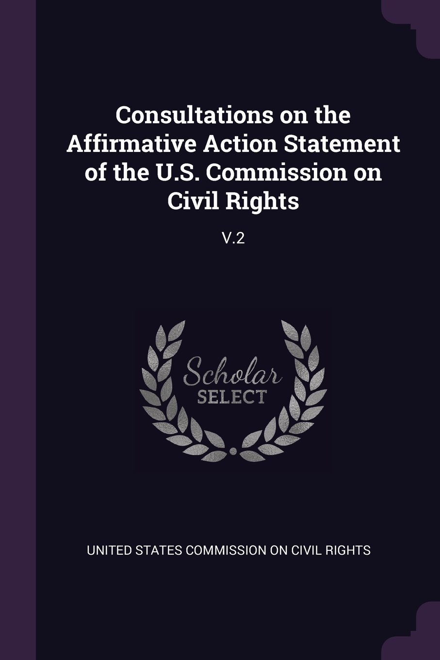 Consultations on the Affirmative Action Statement of the U.S. Commission on Civil Rights: V.2 pdf epub