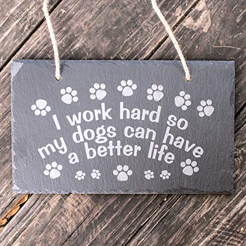 I Work Hard So My Dogs Can Have a Better Life - Slate Sign 11x7in