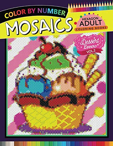 Dessert Lovers Mosaics Hexagon Coloring Books 2: Color by Number for Adults Stress Relieving Design (Mosaics Hexagon Color by Number) by Rocket Publishing
