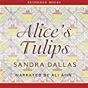 Alice's Tulips Audiobook by Sandra Dallas Narrated by Ali Ahn