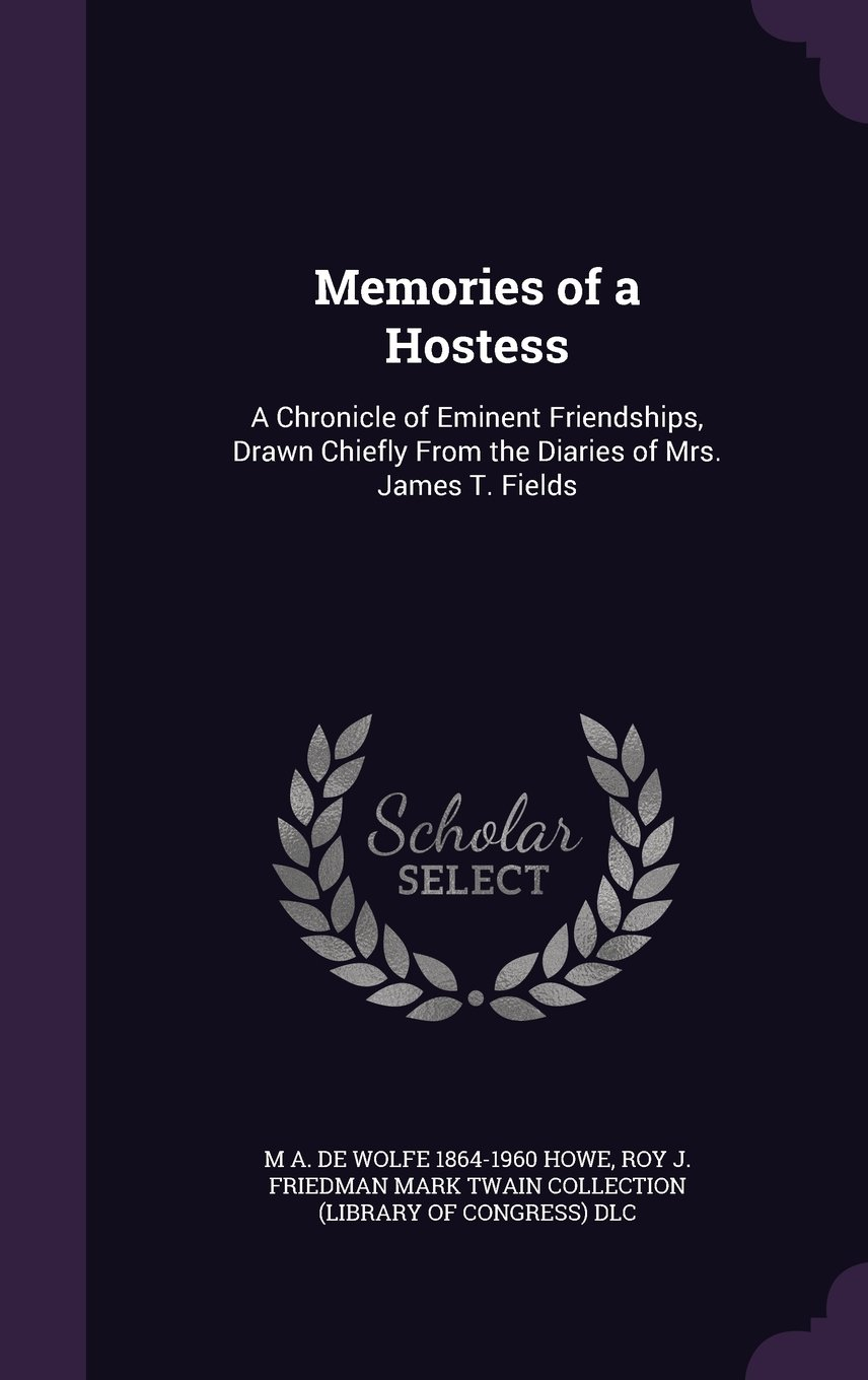 Download Memories of a Hostess: A Chronicle of Eminent Friendships, Drawn Chiefly from the Diaries of Mrs. James T. Fields ebook