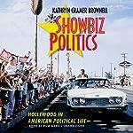 Showbiz Politics: Hollywood in American Political Life   Kathryn Cramer Brownell