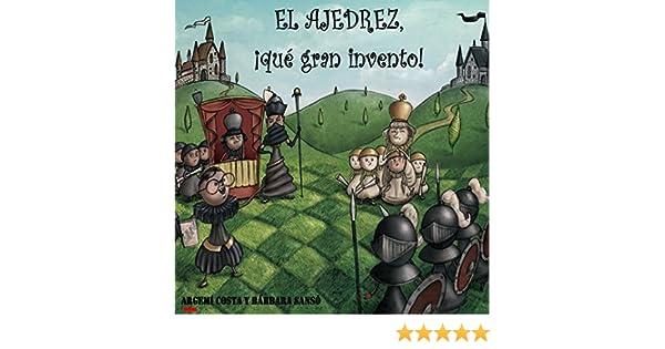 El ajedrez, ¡qué gran invento!: O como un niño muy listo inventó el juego mas conocido del mundo. (Spanish Edition)