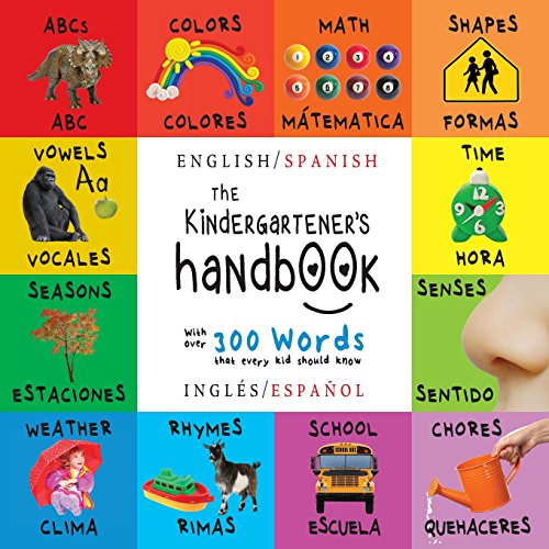 The Kindergartener's Handbook: Bilingual (English / Spanish) (Ingls / Espaol) ABC's, Vowels, Math, Shapes, Colors, Time, Senses, Rhymes, Science, ... Children's Learning Books (Spanish Edition)