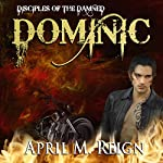 Dominic: The Disciples of the Damned, Season 1, Book 1 | April M. Reign