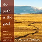 The Path Is The Goal: A Basic Handbook of Buddhist Meditation | Chögyam Trungpa,Sherab Chödzin (editor)