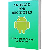 ANDROID FOR BEGINNERS: Learn Coding Fast! ANDROID Crash Course, A QuickStart eBook, Tutorial Book with Hands-On Projects, In Easy Steps! An Ultimate Beginner's Guide! (English Edition)