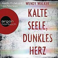 Kalte Seele, dunkles Herz Hörbuch von Wendy Walker Gesprochen von: Monika Oschek, Vera Teltz