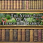 The Story of a Fierce Bad Rabbit | Beatrix Potter