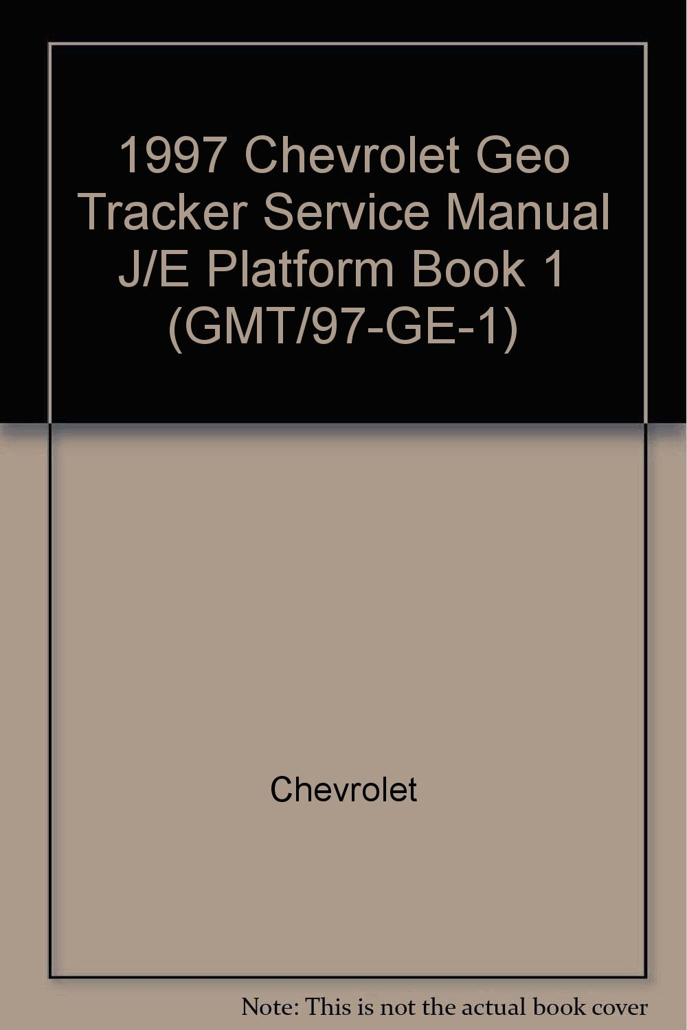 1997 Chevrolet Geo Tracker Service Manual J/E Platform Book 1  (GMT/97-GE-1): Chevrolet: Amazon.com: Books