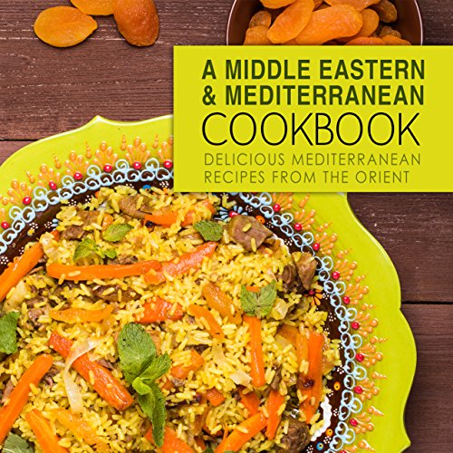 A Middle Eastern & Mediterranean Cookbook: Delicious Mediterranean Recipes from the Orient (2nd Edition) by BookSumo Press