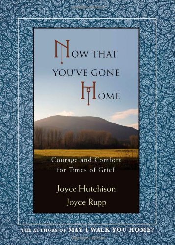 Now That You've Gone Home: Courage and Comfort for Times of Grief [Joyce Hutchison - Joyce Rupp Osm] (Tapa Blanda)