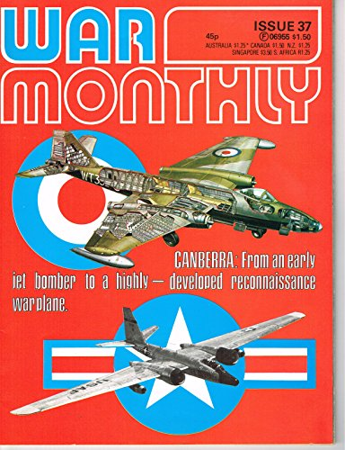 WAR MONTHLY - ISSUE 37 - April 1977: CANBERRA (B-57): From an early jet bomber to a highly-developed reconnaissance warplane
