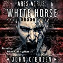 ARES Virus: White Horse, Book 2 Audiobook by John O'Brien Narrated by Mark Gagliardi