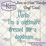 DIY...Iron On Heat Transfer Vinyl Darlin' I'm a nightmare dressed like a daydream Decal