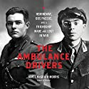 The Ambulance Drivers: Hemingway, Dos Passos, and a Friendship Made and Lost in War Audiobook by James McGrath Morris Narrated by Dean Temple
