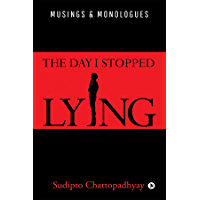 The Day I Stopped Lying : Musings & Monologues