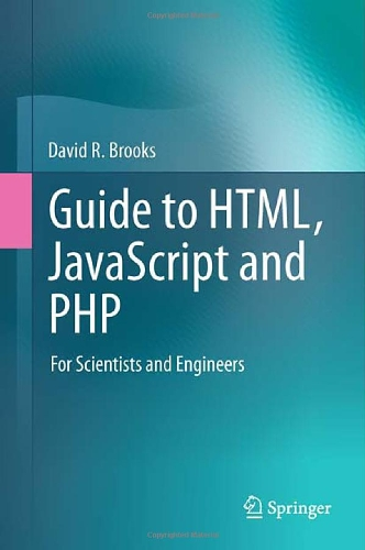[PDF] Guide to HTML, JavaScript and PHP: For Scientists and Engineers Free Download | Publisher : Springer | Category : Computers & Internet | ISBN 10 : 0857294482 | ISBN 13 : 9780857294487
