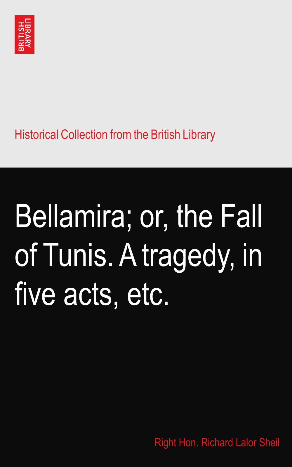 Download Bellamira; or, the Fall of Tunis. A tragedy, in five acts, etc. pdf