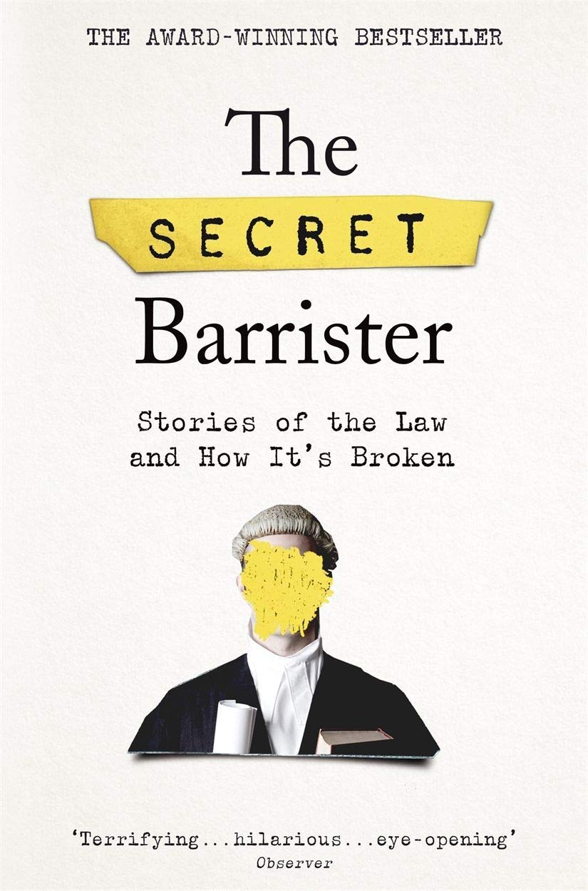 The Secret Barrister: Stories of the Law and How It's Broken: Amazon.co.uk: The  Secret Barrister: 9781509841141: Books