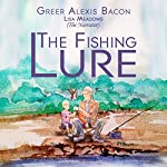 The Fishing Lure: A Children's Story About the Importance of Believing in the American Dream Through the Love of Fishing | Greer Alexis Bacon