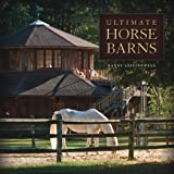 Ultimate Horse Barns, Randy Leffingwell, 0760337861