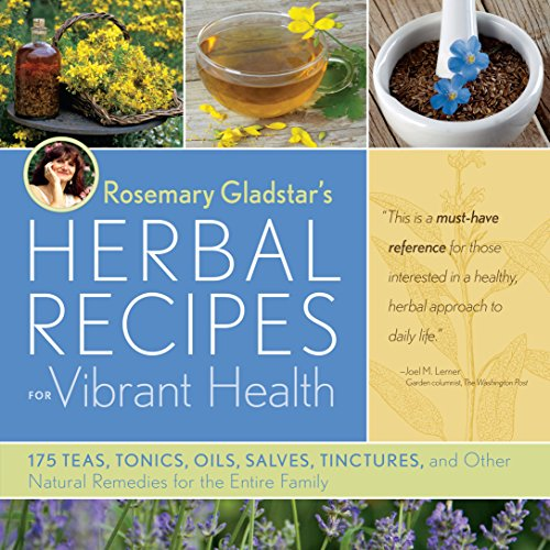 Rosemary Gladstar's Herbal Recipes for Vibrant Health: 175 Teas, Tonics, Oils, Salves, Tinctures, and Other Natural Remedies for the Entire Family from Storey Publishing, LLC