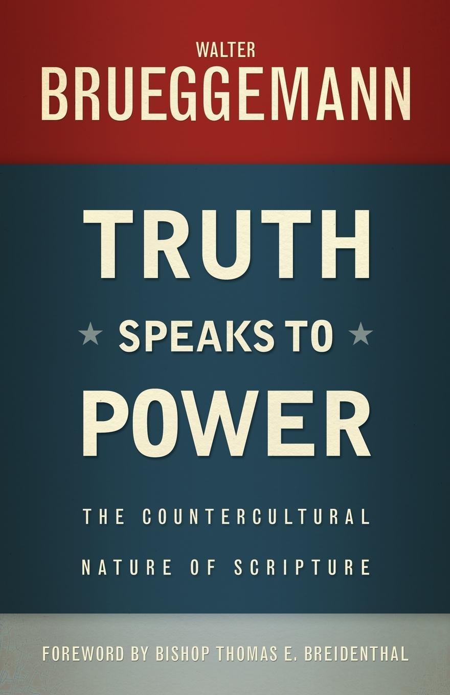 Truth Speaks to Power: The Countercultural Nature of Scripture: Walter  Brueggemann: 9780664239145: Amazon.com: Books