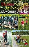 Rother Wanderbuch / Erlebniswandern mit Kindern Münchner Umland: 34 Wanderungen und Ausflüge. Mit vielen spannenden Freizeittipps. Mit GPS Daten.