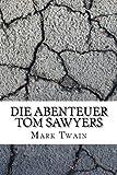 Die Abenteuer Tom Sawyers (German Edition)