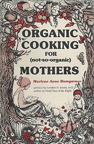 Organic Cooking for (Not-So-Organic) Mothers